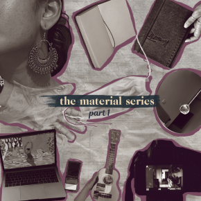 The Material Series: Part 1